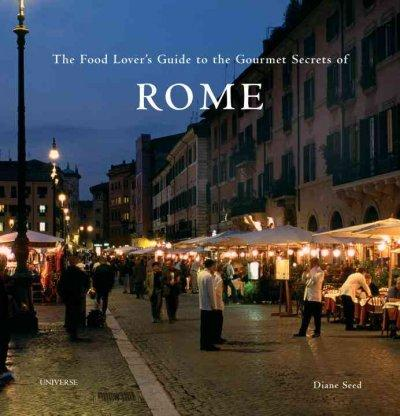 The Food Lover's Guide to the Gourmet Secrets of Rome (Hardcover)