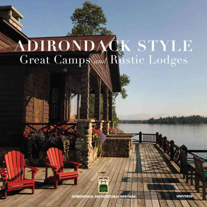 Adirondack Style: Great Camps and Rustic Lodges (Hardcover)