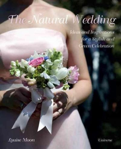 The Natural Wedding: Ideas and Inspirations for a Stylish and Green Celebration (Hardcover)