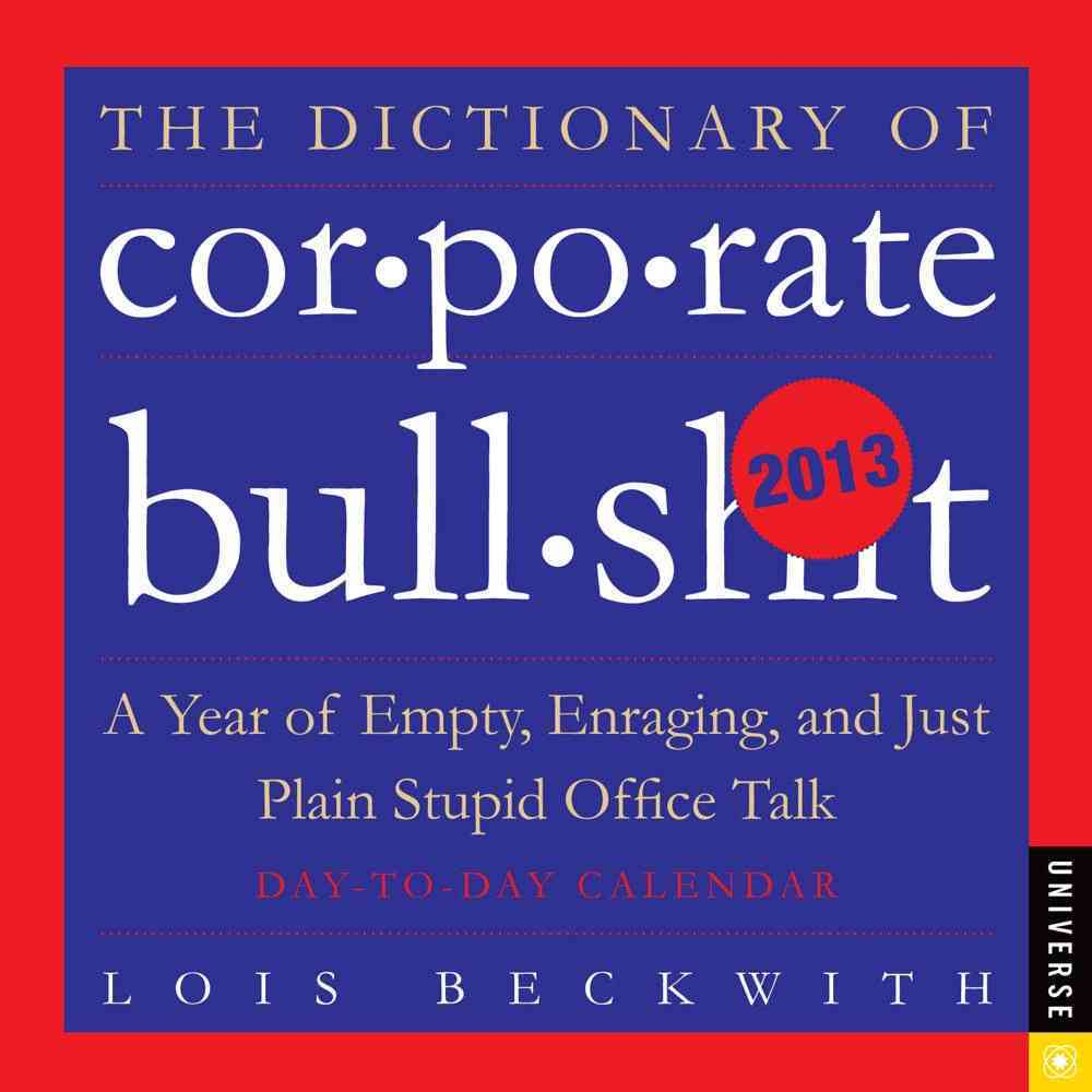 The Dictionary of Cor-po-rate Bull-sh*t 2013 Calendar