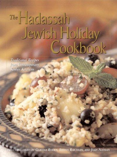 The Hadassah Jewish Holiday Cookbook: Traditional Recipes from Contemporary Kosher Kitchens (Hardcover)