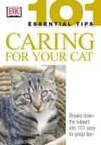 Caring for Your Cat: 101 Essential Tips (Paperback)