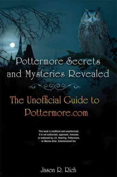 Pottermore Secrets and Mysteries Revealed: The Unofficial Guide to Pottermore.com (Paperback)