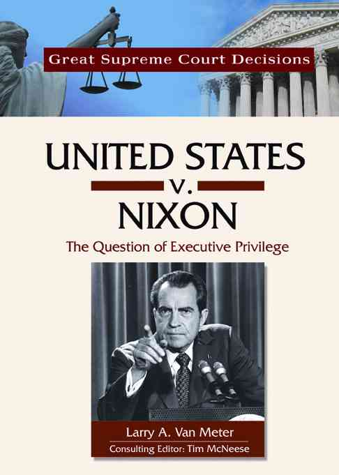 United States V. Nixon: The Question of Executive Privilege (Hardcover)