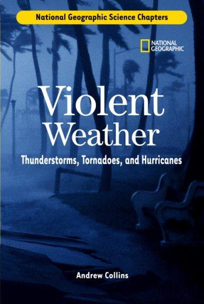 Violent Weather: Thunderstorms, Tornadoes, And Hurricanes (Hardcover)