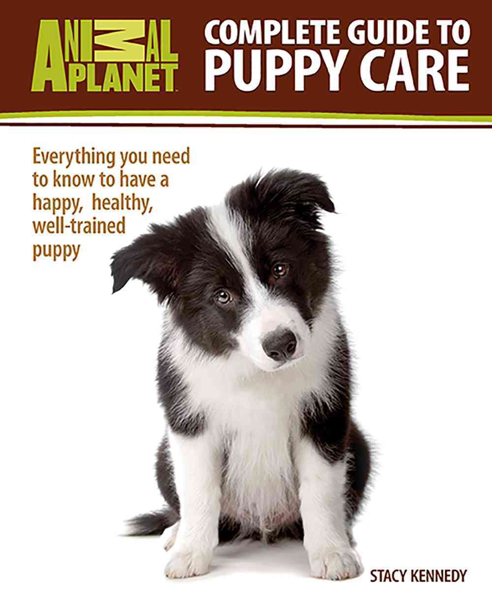Complete Guide to Puppy Care: Everything You Need to Know to Have a Happy, Healthy, Well-Trained Puppy (Hardcover)