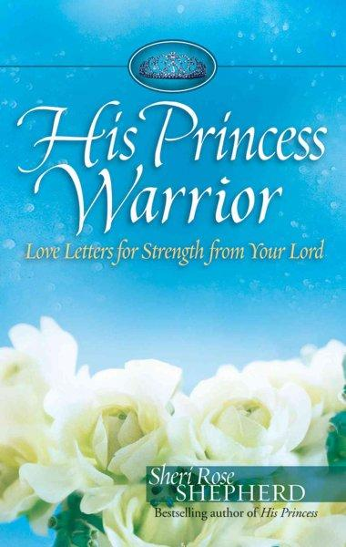 His Princess Warrior: Love Letters for Strength from Your Lord (Hardcover)