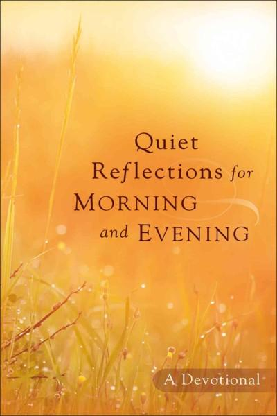 Quiet Reflections for Morning and Evening: A Devotional (Hardcover)