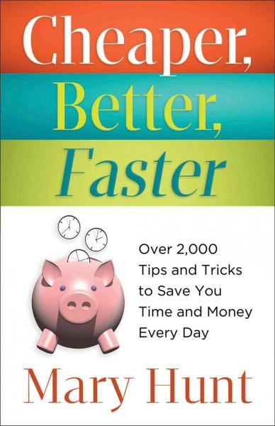 Cheaper, Better, Faster: Over 2,000 Tips and Tricks to Save You Time and Money Every Day (Paperback)