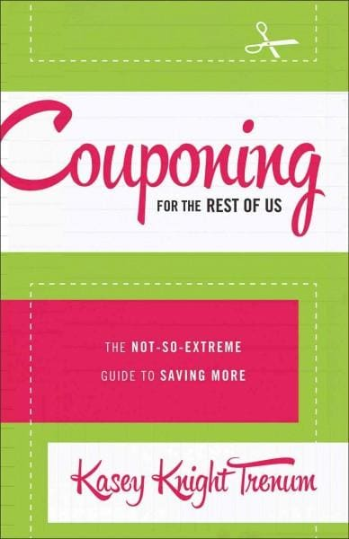 Couponing for the Rest of Us: The Not-So-Extreme Guide to Saving More (Paperback)