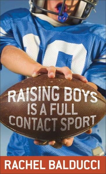 Raising Boys Is a Full-Contact Sport (Paperback)