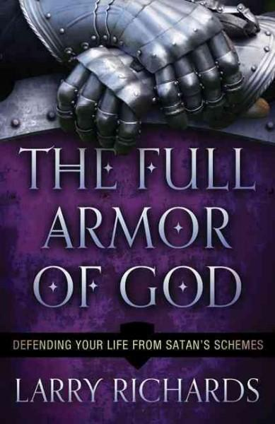 The Full Armor of God: Defending Your Life from Satan's Schemes (Paperback)