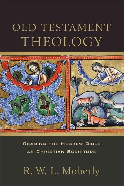 Old Testament Theology: Reading the Hebrew Bible As Christian Scripture (Hardcover)