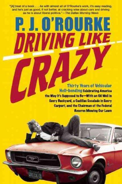 Driving Like Crazy: Thirty Years of Vehicular Hell-Bending, Celebrating America the Way It's Supposed To Be-With ... (Paperback)