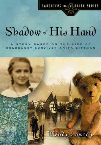 Shadow of His Hand: A Story Based on the Life of Holocaust Survivor Anita Dittman (Paperback)