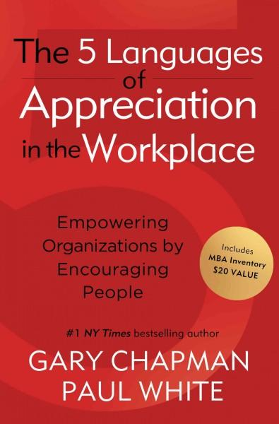 The 5 Languages of Appreciation in the Workplace: Empowering Organizations by Encouraging People (Paperback)