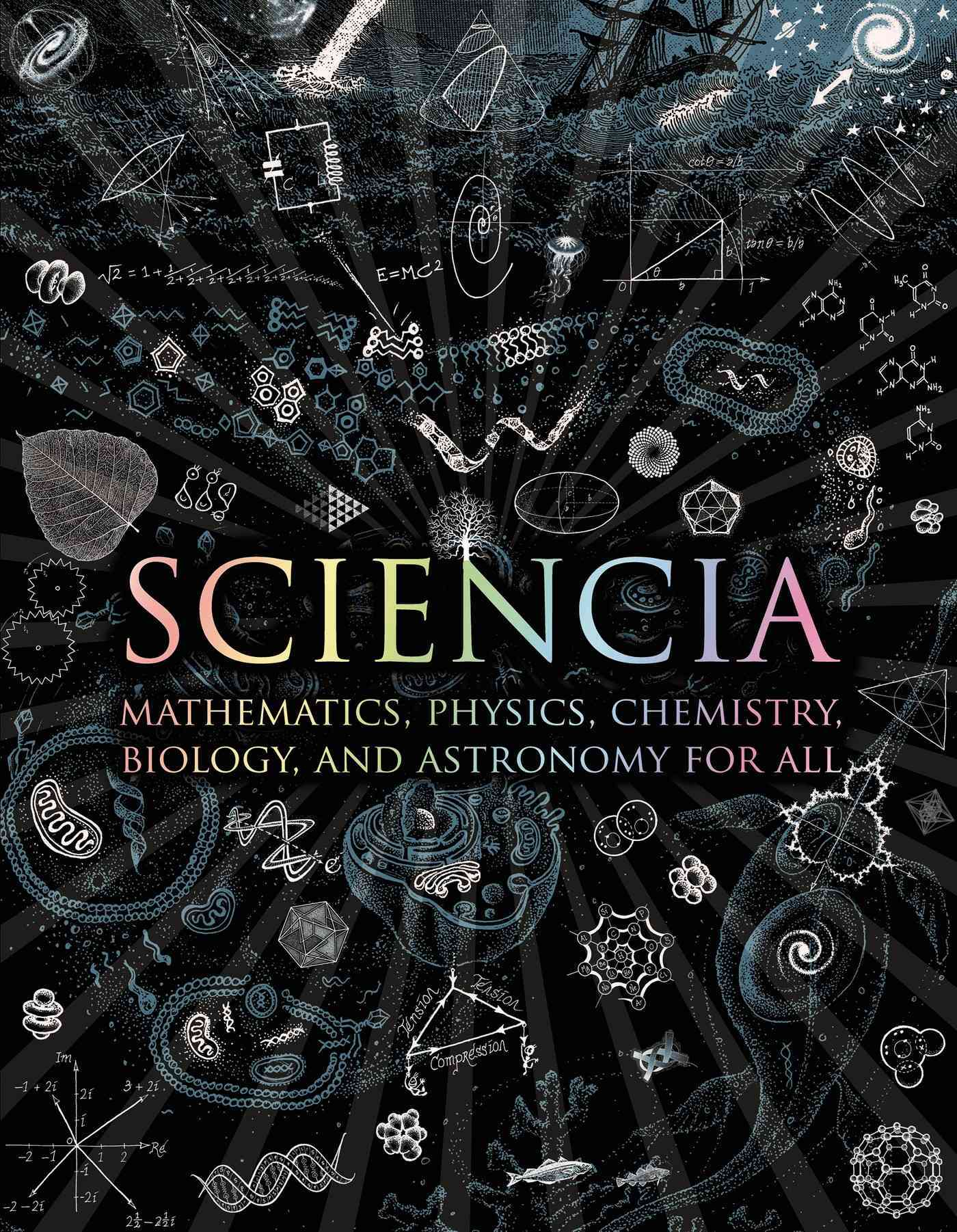 Sciencia: Mathematics, Physics, Chemistry, Biology, and Astronomy for All (Hardcover)