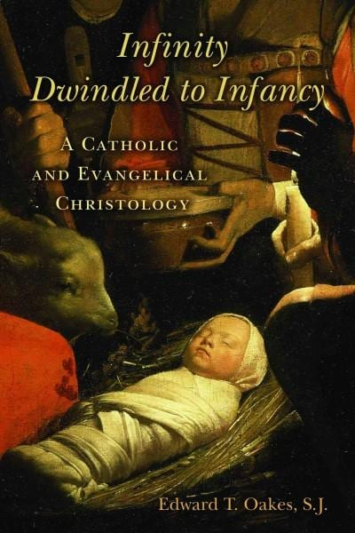 Infinity Dwindled to Infancy: A Catholic and Evangelical Christology (Paperback)