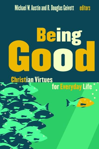 Being Good: Christian Virtues for Everyday Life (Paperback)