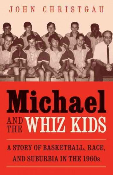 Michael and the Whiz Kids: A Story of Basketball, Race, and Suburbia in the 1960s (Paperback)