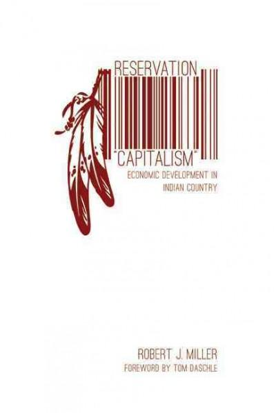 "Reservation ""Capitalism"": Economic Development in Indian Country (Paperback)"