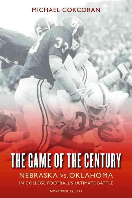 The Game of the Century: Nebraska Vs Oklahoma in College Football's Ultimate Battle (Paperback)