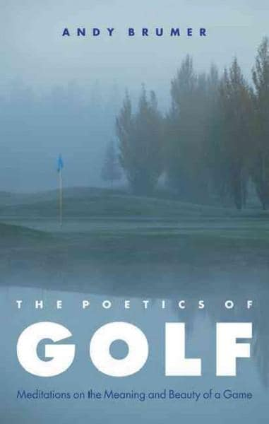 The Poetics of Golf: Meditations on the Meaning and Beauty of a Game (Paperback)