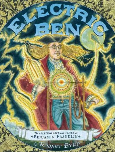 Electric Ben: The Amazing Life and Times of Benjamin Franklin (Hardcover)