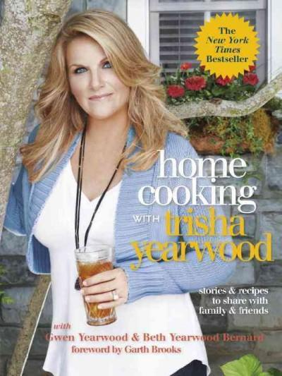 Home Cooking With Trisha Yearwood: Stories & Recipes to Share With Family & Friends (Paperback)