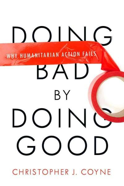 Doing Bad by Doing Good: Why Humanitarian Action Fails (Paperback)
