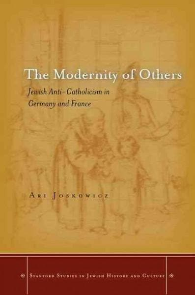 The Modernity of Others: Jewish Anti-Catholicism in Germany and France (Hardcover)