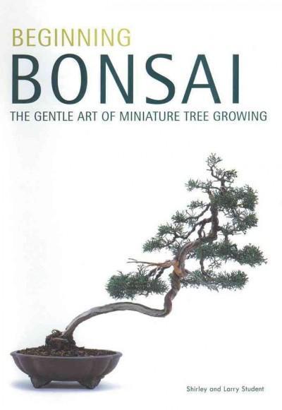Beginning Bonsai: The Gentle Art of Miniature Tree Growing (Paperback)