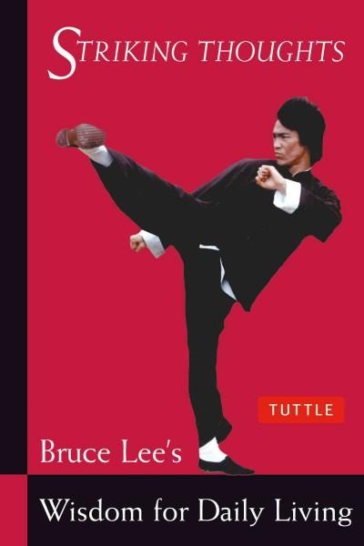 Striking Thoughts: Bruce Lee's Wisdom for Daily Living (Paperback)