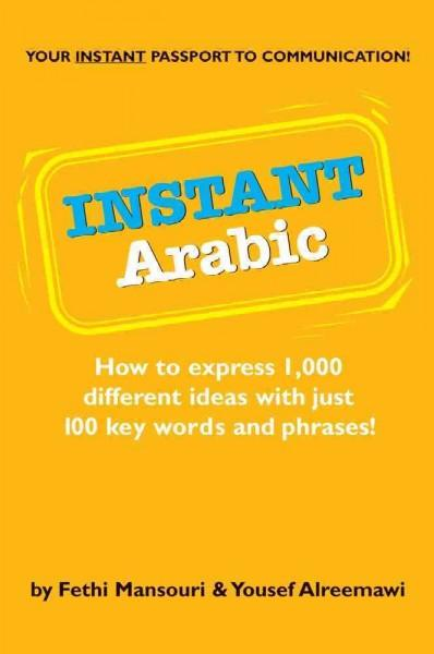 Instant Arabic: How to Express 1,000 Different Ideas With Just 100 Key Words and Phrases (Paperback)