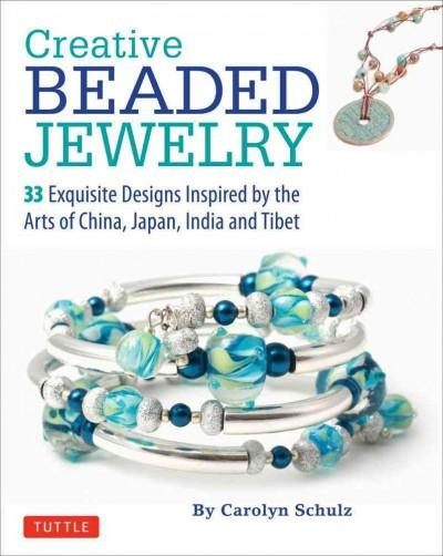 Creative Beaded Jewelry: 33 Exquisite Designs Inspired by the Arts of China, Japan, India and Tibet (Paperback)