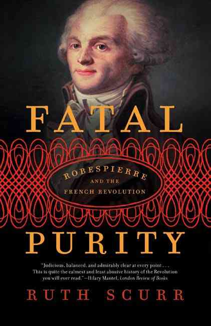 Fatal Purity: Robespierre And the French Revolution (Paperback)