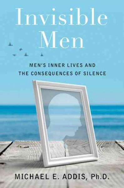 Invisible Men: Men's Inner Lives and the Consequences of Silence (Hardcover)