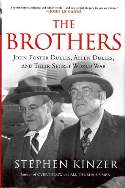 The Brothers: John Foster Dulles, Allen Dulles, and Their Secret World War (Hardcover)