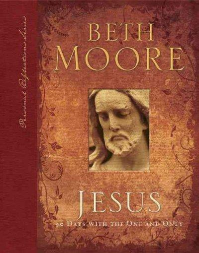Jesus: 90 Days With the One and Only (Hardcover)
