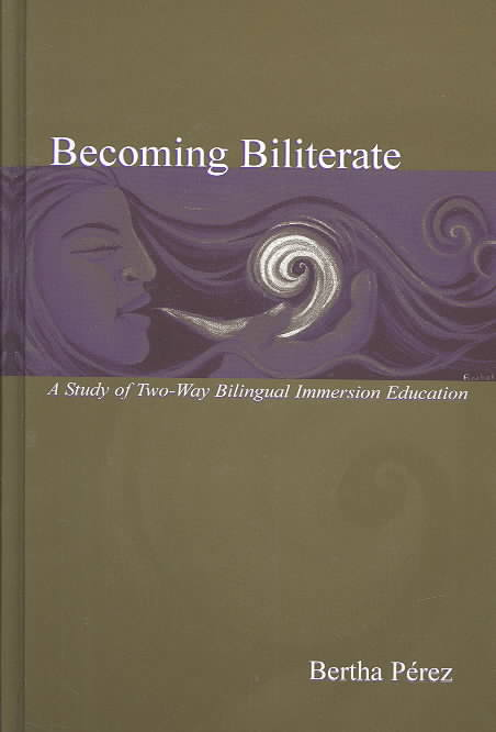 Becoming Biliterate: A Study of Two-Way Bilingual Immersion Education (Hardcover)