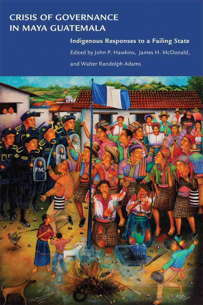 Crisis of Governance in Maya Guatemala: Indigenous Responses to a Failing State (Paperback)