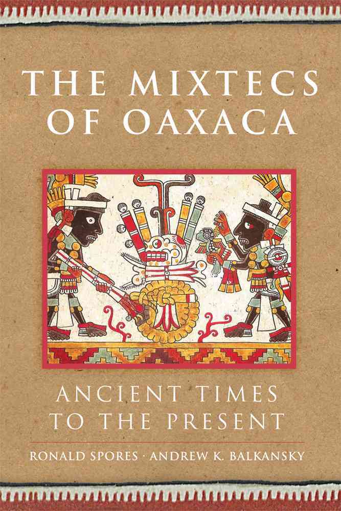 The Mixtecs of Oaxaca: Ancient Times to the Present (Hardcover)