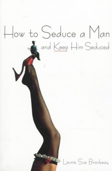 How to Seduce a Man and Keep Him Seduced (Paperback)
