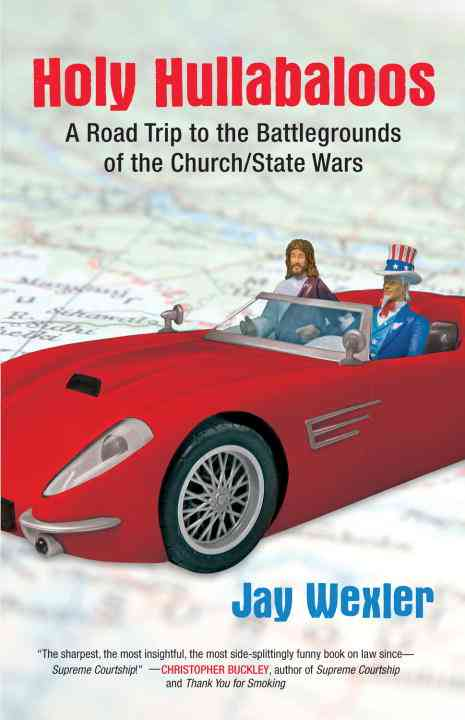 Holy Hullabaloos: A Road Trip to the Battlegrounds of the Church/State Wars (Paperback)