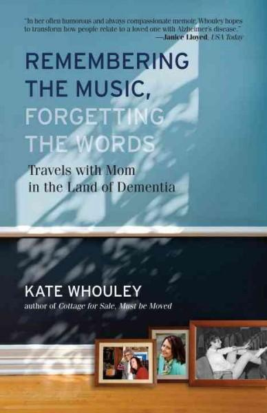 Remembering the Music, Forgetting the Words: Travels With Mom in the Land of Dementia (Paperback)