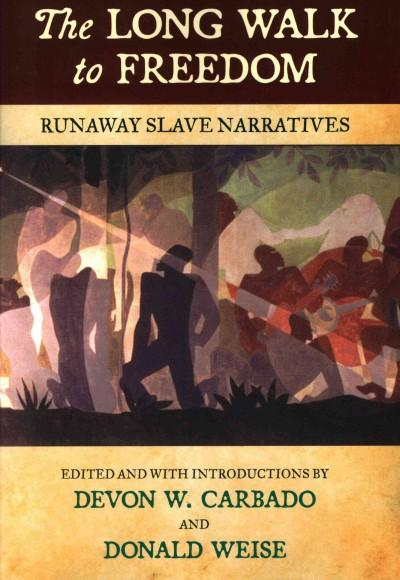 The Long Walk to Freedom: Runaway Slave Narratives (Paperback)