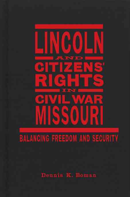 Lincoln and Citizens' Rights in Civil War Missouri: Balancing Freedom and Security (Hardcover)