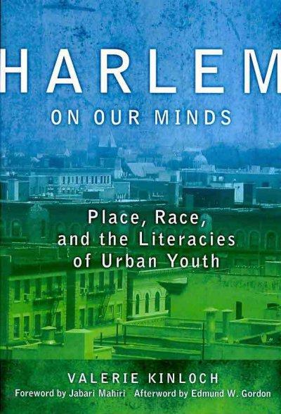 Harlem on Our Minds: Place, Race, and the Literacies of Urban Youth (Paperback)
