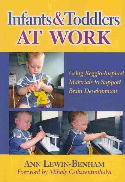 Infants and Toddlers at Work: Using Reggio-Inspired Materials to Support Brain Development (Paperback)