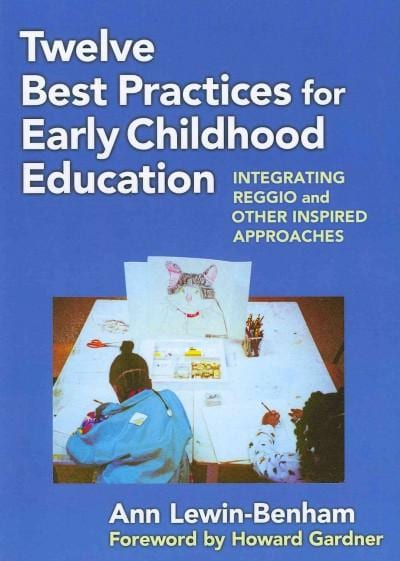 Twelve Best Practices for Early Childhood Education: Integrating Reggio and Other Inspired Approaches (Paperback)